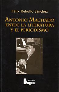 Portada del libro Antonio Machado entre la Literatura y el Periodismo